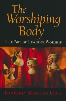 The Worshiping Body: The Art of Leading Worship  -     By: Kimberly Long