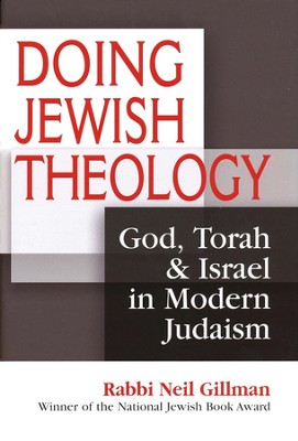 Doing Jewish Theology: God, Torah & Israel in Modern Judaism  -     By: Rabbi Neil Gillman