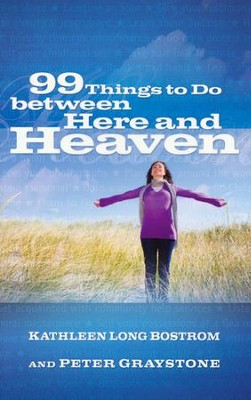 99 Things to Do Between Here and Heaven  -     By: Kathleen Long Bostrom, Peter Graystone
