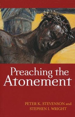 Preaching the Atonement  -     By: Peter K. Stevenson, Stephen L. Wright