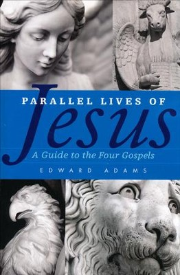Parallel Lives of Jesus: A Guide to the Four Gospels  -     By: Edward Adams