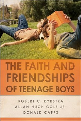 The Faith and Friendships of Teenage Boys  -     By: Robert C. Dykstra, Allan Hugh Cole Jr., Donald Capps
