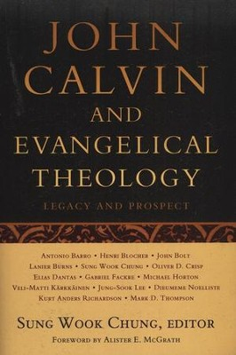 John Calvin and Evangelical Theology: Legacy and Prospect  -     Edited By: Sung Wook Chung