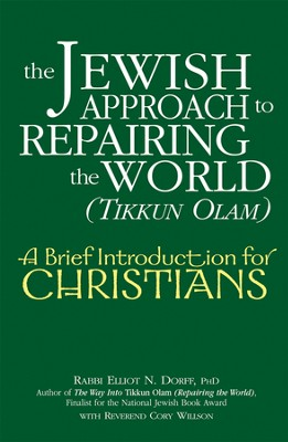 The Jewish Approach to Repairing the World (Tikkun Olam): A Brief Introduction for Christians  -     By: Elliot N. Dorff