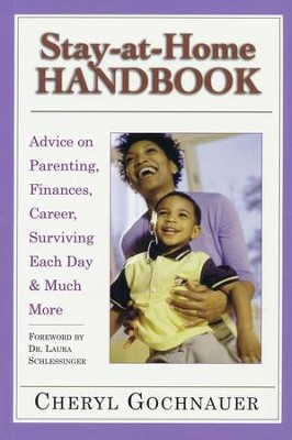 Stay-at-Home Handbook: Advice on Parenting, Finances, Career, Surviving Each Day & Much More  -     By: Cheryl Gochnauer