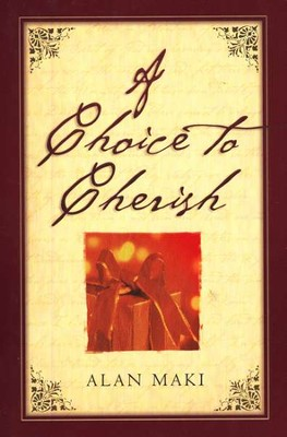 A Choice to Cherish   -     By: Alan Maki