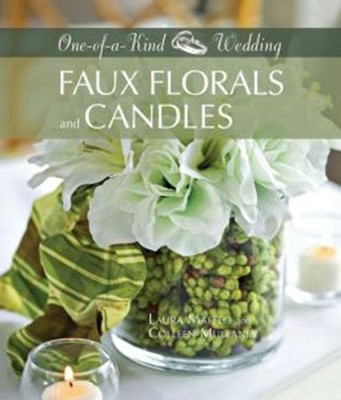 One-of-a-Kind Wedding: Faux Florals and Candles  -     By: Laura Maffeo, Colleen Mullaney