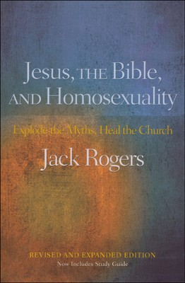 Jesus, the Bible, and Homosexuality, Revised and Expanded Edition: Explode the Myths, Heal the Church  -     By: Jack Rogers