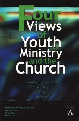 Four Views of Youth Ministry and the Church: Inclusive Congregational, Preparatory, Missional, Strategic  -     By: Mark Senter III, Wesley Black, Chap Clark, Malan Nel