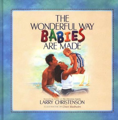 The Wonderful Way Babies Are Made, Updated Edition   -     By: Larry Christenson
