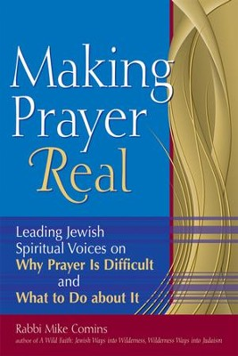 Making Prayer Real: Leading Jewish Spiritual Voices on Why Prayer is Difficult and What to Do About It  -     By: Rabbi Mike Comins