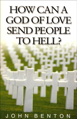 How Can a God of Love Send People to Hell?   -     By: John Benton