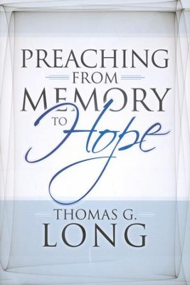 Preaching from Memory to Hope  -     By: Thomas G. Long