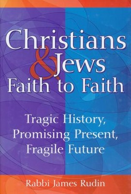 Christians & Jews-Faith to Faith: Tragic History, Promising Present, Fragile Future  -     By: Rabbi James Rudin