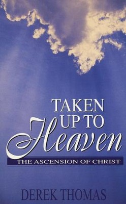 Taken Up To Heaven                            -     By: Derek Thomas