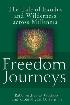 Freedom Journeys: The Tale of Exodus and Wilderness across Millennia  -     By: Rabbi Arthur Waskow, Rabbi Phyllis Berman