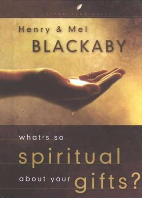 What's So Spiritual About Your Gifts?   -     By: Henry T. Blackaby, Melvin Blackaby