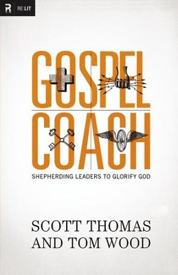 Gospel Coach: Shepherding Leaders to Glorify God - eBook  -     By: Scott Thomas, Tom Wood