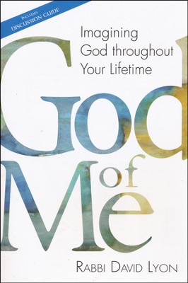 God of Me: Imagining God Throughout Your Lifetime  -     By: David Lyon