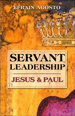 Servant Leadership: Jesus & Paul   -     By: Efrain Agosto
