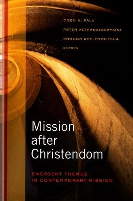 Mission After Christendom: Emergent Themes in Contemporary Mission  -     Edited By: Ogbu Kalu, Peter Vethanayagamony, Edmund Kee-Fook Chia     By: Ogbu U. Kalu, Peter Vethanayagamony & Edmund Chia, eds.