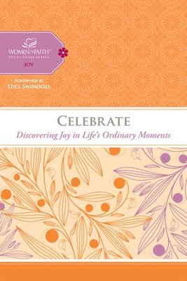 Celebrate: Discovering Joy in Life's Ordinary Moments - eBook  -     By: Women of Faith