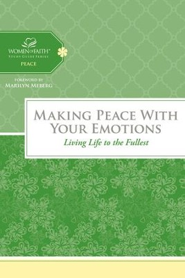 Making Peace with Your Emotions: Living Life to the Fullest - eBook  -     By: Women of Faith