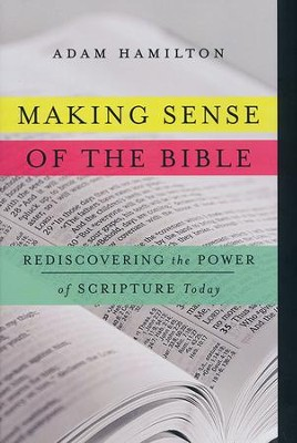 Making Sense of the Bible: Rediscovering the Power of Scripture Today  -     By: Adam Hamilton