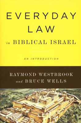 Everyday Law in Biblical Israel: An Introduction  -     By: Raymond Westbrook, Bruce Wells