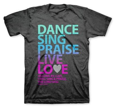 Dance Sing Praise Live Love Shirt, Gray, Small