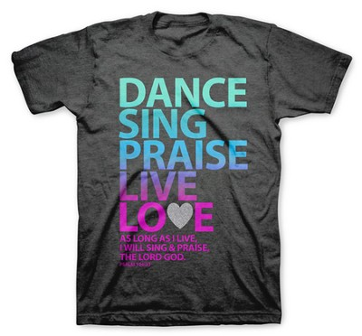 Dance Sing Praise Live Love Shirt, Gray, Extra Large  -