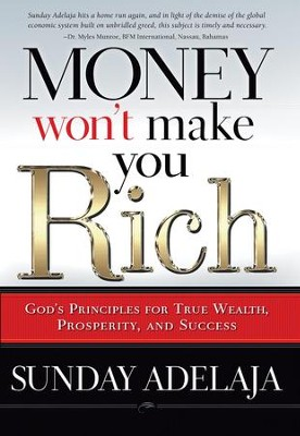 Money Won't Make You Rich: God's principles for true wealth, prosperity, and success - eBook  -     By: Sunday Adelaja