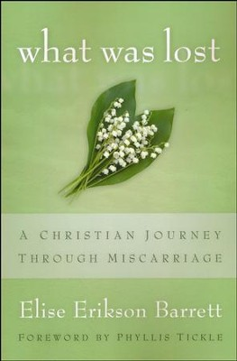 What Was Lost: A Christian Journey through Miscarriage  -     By: Elise Erikson Barrett