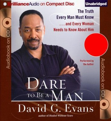 Dare to Be a Man: The Truth Every Man Must Know...and Every Woman Needs to Know About Him Unabridged Audiobook on CD  -     Narrated By: Bishop David G. Evans     By: Bishop David G. Evans