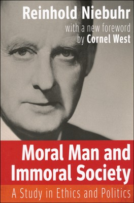 Moral Man and Immoral Society: A Study in Ethics and Politics - with a new foreword by Cornel West  -     By: Reinhold Niebuhr