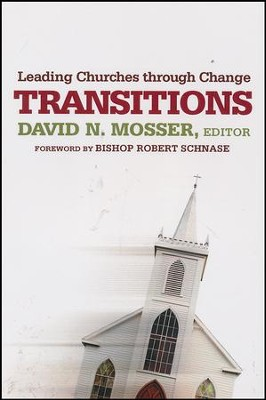Transitions: Leading Churches through Change  -     Edited By: David N. Mosser     By: David N. Mosser, ed.