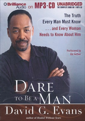 Dare to Be a Man: The Truth Every Man Must Know...and Every Woman Needs to Know About Him Unabridged Audiobook on MP3  -     Narrated By: Bishop David G. Evans     By: Bishop David G. Evans