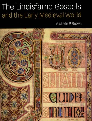 The Lindisfarne Gospels and the Early Medieval World  -     By: Michelle P. Brown