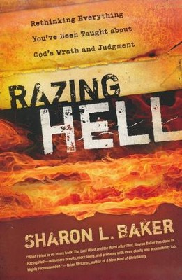 Razing Hell: Rethinking Everything You've Been Taught about God's Wrath and Judgment  -     By: Sharon L. Baker