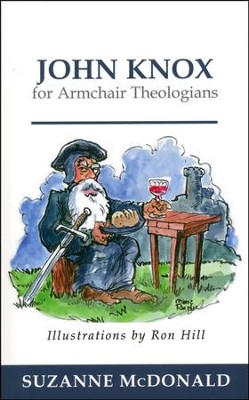 John Knox for Armchair Theologians  -     By: Suzanne McDonald     Illustrated By: Ron Hill