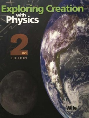 Exploring Creation with Physics (2nd Edition), Textbook   -     By: Dr. Jay L. Wile