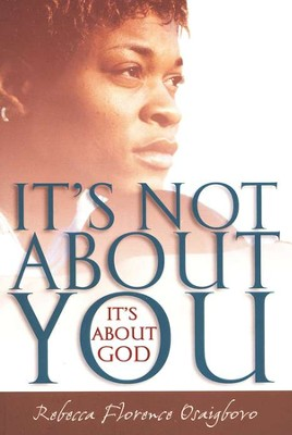 It's Not About You-It's About God  -     By: Rebecca Osaigbovo