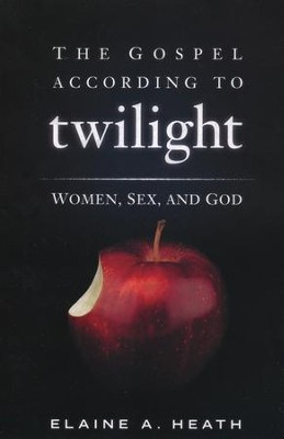 The Gospel According to Twilight: Women, Sex, and God  - Slightly Imperfect  -     By: Elaine A. Heath