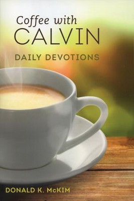 Coffee with Calvin: Daily Devotions  -     Edited By: Donald K. McKim     By: John Calvin