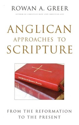 Anglican Approaches to Scripture: From the Reformation to the Present  -     By: Rowan A. Greer