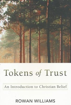 Tokens of Trust: An Introduction to Christian Belief  -     By: Rowan Williams