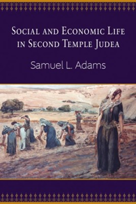 Social and Economic Life in Second Temple Judea  -     By: Samuel L. Adams