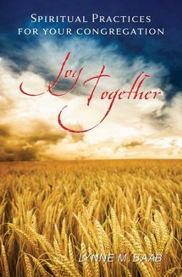 Joy Together: Spiritual Practices for Your Congregation  -     By: Lynne M. Baab
