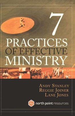 7 Practices of Effective Ministry   -     By: Andy Stanley, Reggie Joiner, Lane Jones