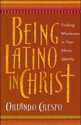 Being Latino in Christ: Finding Wholeness in Your Ethnic Identity  -     By: Orlando Crespo